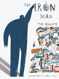 The iron man / [text Ted Hughes ; illustrations Laura Carlin]