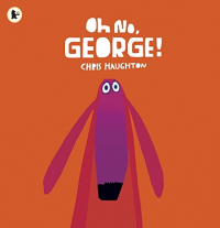 Oh no, George! / Chris Haughton