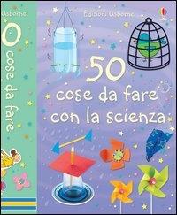 50 cose da fare con la scienza
