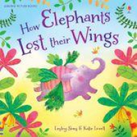 How Elephants Lost Their Wings 7 retold by Lesley Sims, illustrated by Katie Lovell