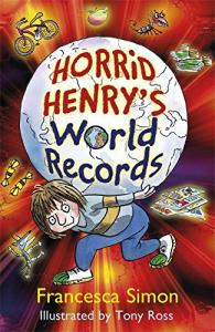 Horrid Henry's world records/ Francesca Simon ; illustrated by Tony Ross