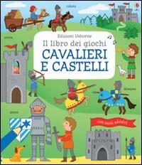 Il libro dei giochi cavalieri e castelli