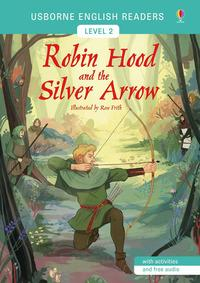 Robin Hood and the Silver Arrow / retold by Mairi Mackinnon ; illustrated by Rose Frith ; english language consultant: Peter Viney