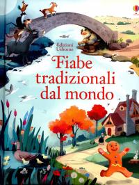 Fiabe tradizionali dal mondo / illustrazioni di Sara Gianassi ; [a cura di Rob Lloyd Jones e Lesley Sims ; traduzione di Marcella Del Bosco]