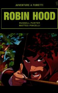 Robin Hood / adattamento di Russell Punter ; illustrazioni di Matteo Pincelli ; consulenza di Mike Collins ; traduzione di Paolo A. Livorati