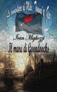 Il mare di Goodocks [i. e. Goondocks] : le avventure di Miki, Tommy e Gio / Ivan Migliozzi