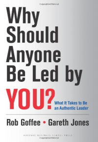 Why should anyone be led by you? : what it takes to be an authentic leader / Rob Goffee and Gareth Jones.
