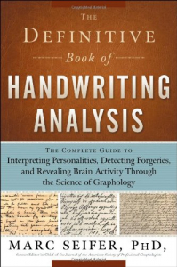 The definitive book of handwriting analysis : the complete guide to interpreting personalities, detecting forgeries, and revealing brain activity through the science of graphology / Marc Seifer