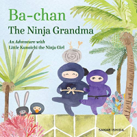 Ba-chan: the Ninja Grandma: An Adventure with Little Kunoichi the Ninja Girl