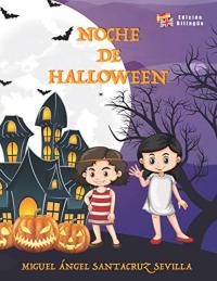 Noche de Halloween / escrito por Miguel Ángel Santacruz Sevilla ; una historia de Daniela y David Santacruz Sánchez ; illustrador Moon Gondal