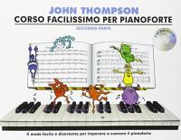 Corso facilissimo per pianoforte / John Thompson ; versione italiana [a cura] di Massimo Bendinelli ; illustrazioni di Sergio Sandoval. Seconda parte