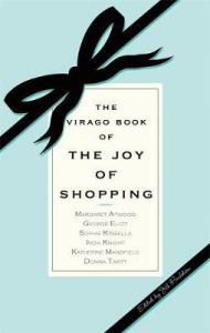 The Virago book of the joy of shopping / edited by Jill Foulston.