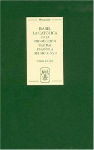 Isabel la Católica en la producción teatral española del siglo 17.