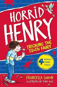 Horrid Henry tricks the Tooth Fairy / Francesca Simon ; illustrated by Tony Ross