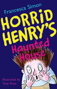 Horrid Henry's haunted house / Francesca Simon ; illustrated by Tony Ross
