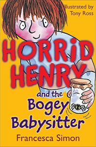 Horrid Henry and the bogey babysitter / Francesca Simon ; illustrated by Tony Ross