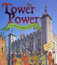 Tower power : tales from the Tower of London / Elizabeth Newbery
