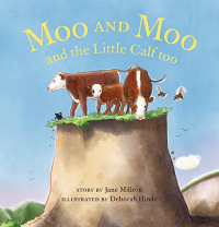 Moo and Moo and the little calf too / story by Jane Millton ; illustrated by Deborah Hinde.