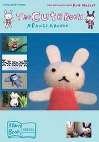 The cute book / Aranzi Aronzo ; [translation by Anne Ishii]