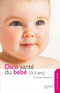 Dico santé du bébé : 0-3 ans / Dr Philippe Grandsenne, Danièle Guilbert