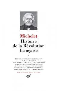 Histoire de la Revolution francaise / Michelet ; edition publiee sous la direction de Paule Petitier avec, pour ce volume, la collaboration de Michel Biard ... [et al.]. 1