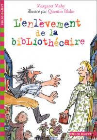 L'enlèvement de la bibliothécaire / Margaret Mahy ; illustré par Quentin Blake ; [traduit de l'anglais par Marie Saint-Dizier et Raymond Farré]