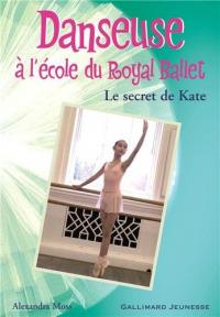 Danseuse à l'école du Royal Ballet. Le secret de Kate