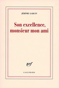 Son excellence, Monsieur mon ami