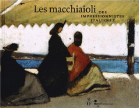 Les macchiaioli: des impressionistes italiens?