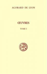 Oeuvres / Agobard de Lyon ; texte critique du CCCM 52 (L. Van Acker) ; avant-propos Nicole Bériou ; sous la direction de Michel Rubellin. 1
