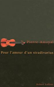 Pour l'amour d'un stradivarius Pierre Amoyal