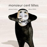Monsieur cent têtes / Ghislaine Herbéra