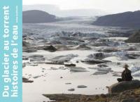 Du glacier au torrent, histoires de l'eau