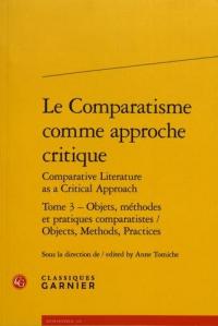 Tome 3: Objets, méthodes et pratiques comparatistes