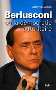 Berlusconi ou la démocratie autoritaire
