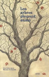 Les arbres pleurent aussi / Irène Cohen-Janca, Maurizio A.C. Quarello
