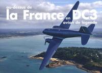 Au-dessus de la France en DC3 avion de légende