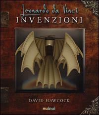 Le invenzioni di Leonardo da Vinci / David Hawcock