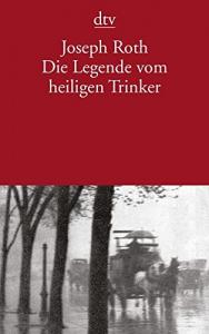 Die Legende vom heilingen Trinker / Joseph Roth