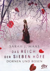 Das Reich der sieben Höfe [Band 1] - Dornen und Rosen