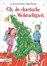 Oh, du chaotische Weihnachtszeit / Lucy Scharenberg, Jürgen Lassig ; mit Illustrationen von Angela Glökler