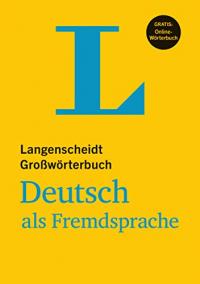 Langenscheidt Großwörterbuch Deutsch als Fremdsprache das einsprachige Wörterbuch für alle, die Deutsch lernen