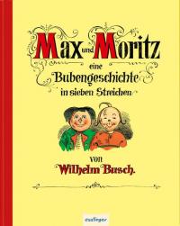 Max und Moritz : eine Bubengeschichte in sieben Streichen / von Wilhelm Busch