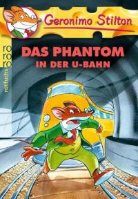 Das Phantom in der U-Bahn / Geronimo Stilton ; [aus dem Italienischen und Englischen von Carsten Jung]
