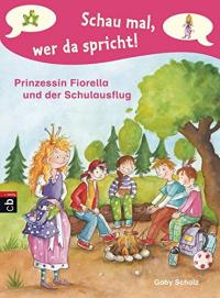 Prinzessin Fiorella. 3, Prinzessin Fiorella und der Schulausflug / Gaby Scholz ; mit Illustrationen von Susanne Wechdorn