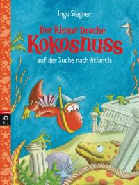 Der kleine Drache Kokosnuss und der Suche nach Atlantis / Ingo Siegner