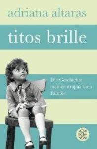 Titos Brille: die geschichte meiner strapaziosen familie