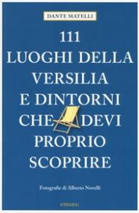 111 luoghi di Versilia e dintorni che devi proprio scoprire / Dante Matelli ; fotografie di Alberto Novelli