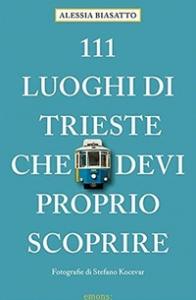 111 luoghi di Trieste che devi proprio scoprire