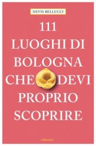 111 luoghi di Bologna che devi proprio scoprire